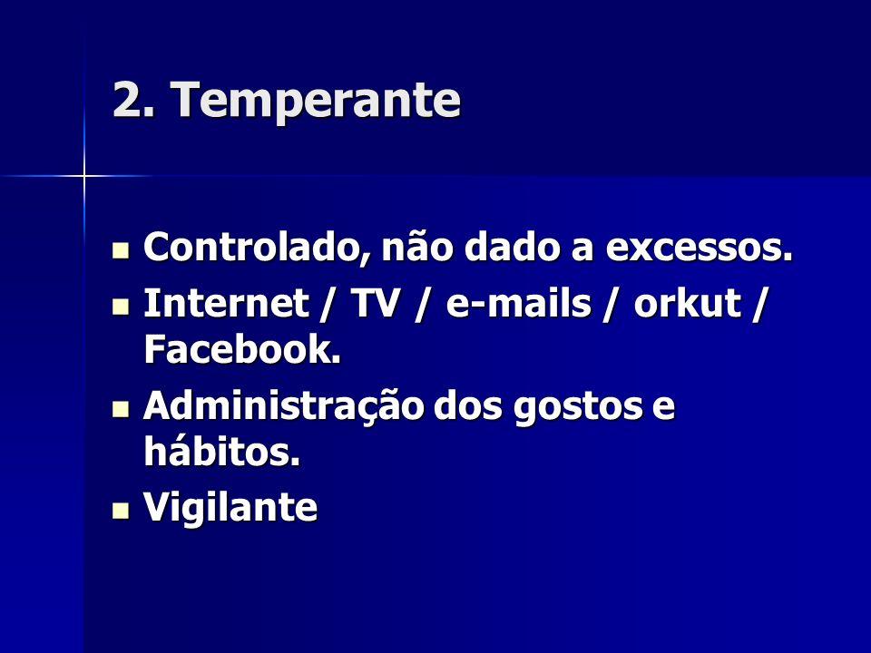 2. Temperante Controlado, não dado a excessos.