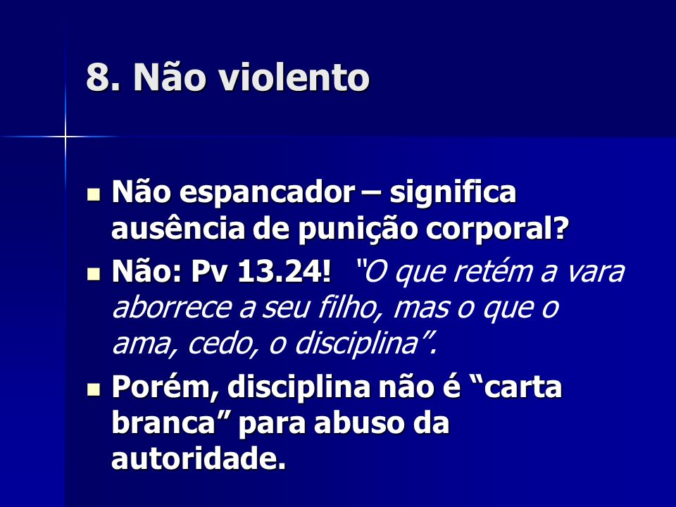 8. Não violento Não espancador – significa ausência de punição corporal