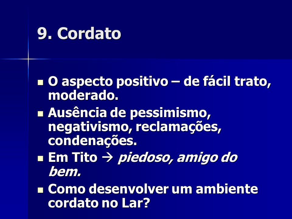 9. Cordato O aspecto positivo – de fácil trato, moderado.