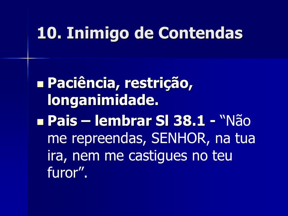 10. Inimigo de Contendas Paciência, restrição, longanimidade.