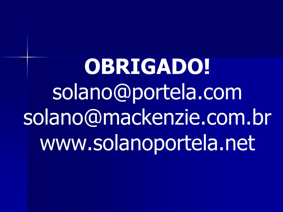 OBRIGADO. solano@portela. com solano@mackenzie. com. br www