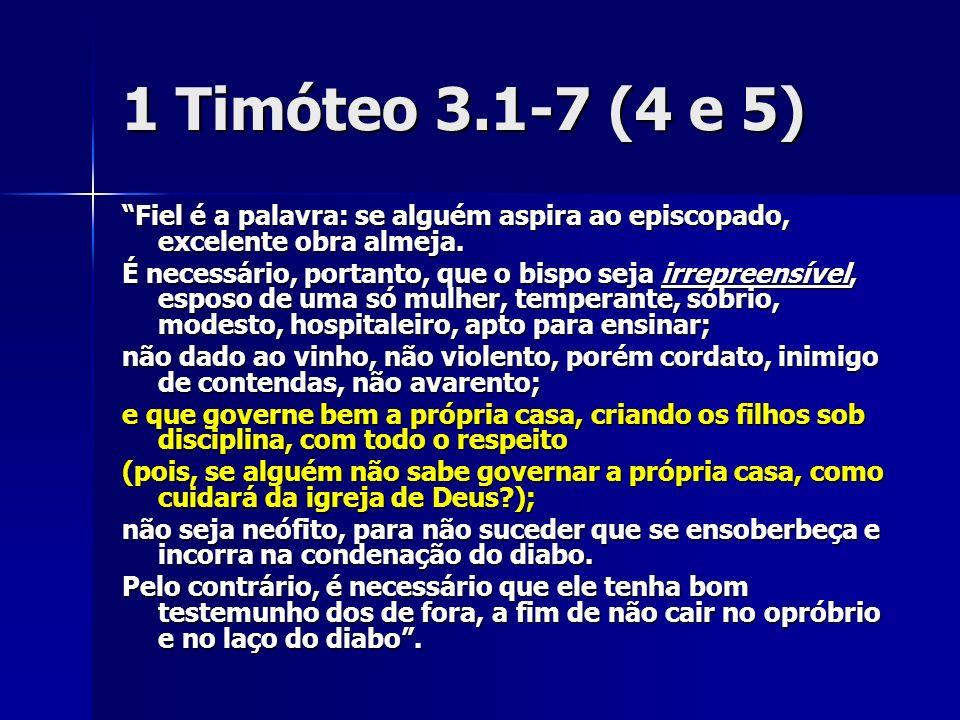 1 Timóteo 3.1-7 (4 e 5) Fiel é a palavra: se alguém aspira ao episcopado, excelente obra almeja.