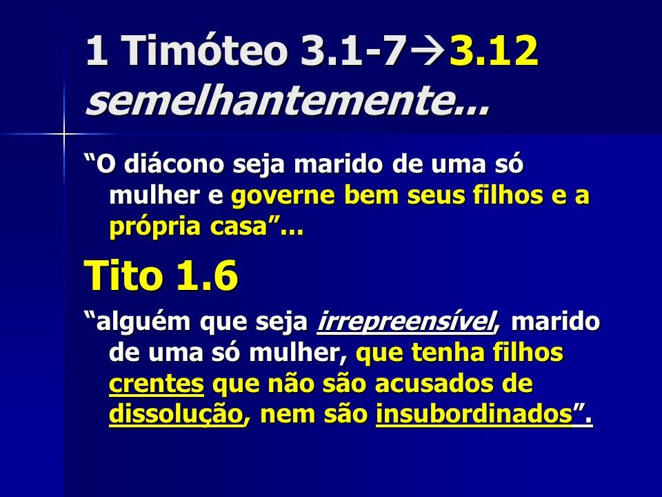 1 Timóteo 3.1-73.12 semelhantemente...