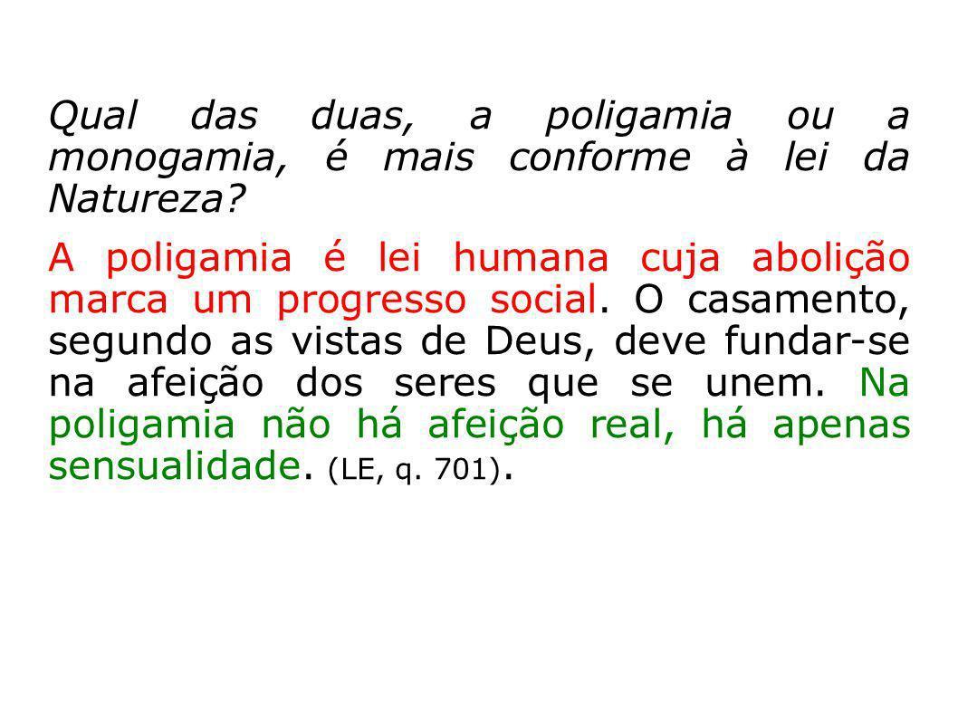 Qual das duas, a poligamia ou a monogamia, é mais conforme à lei da Natureza