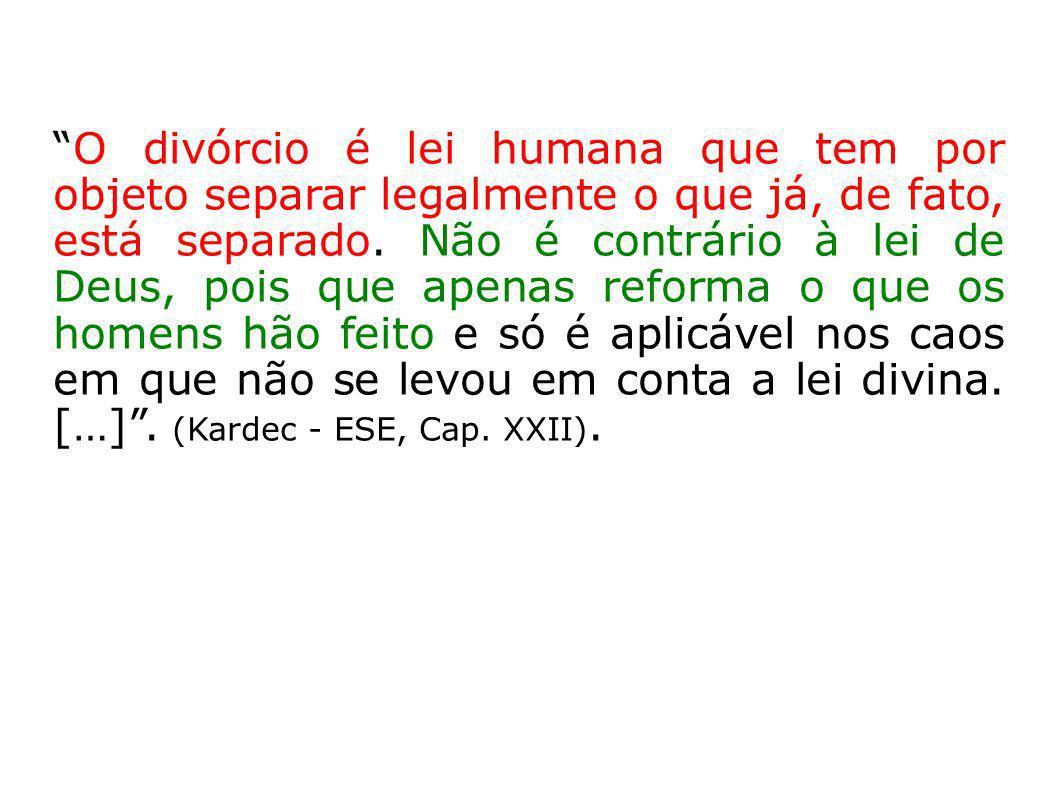O divórcio é lei humana que tem por objeto separar legalmente o que já, de fato, está separado.