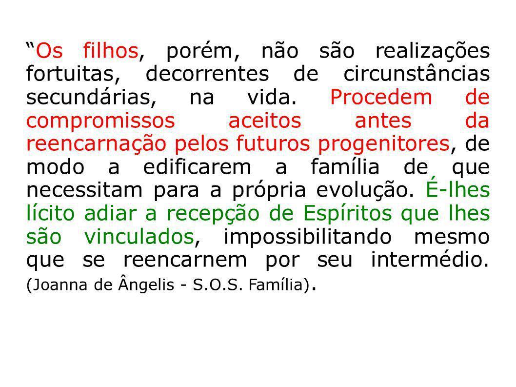 Os filhos, porém, não são realizações fortuitas, decorrentes de circunstâncias secundárias, na vida.