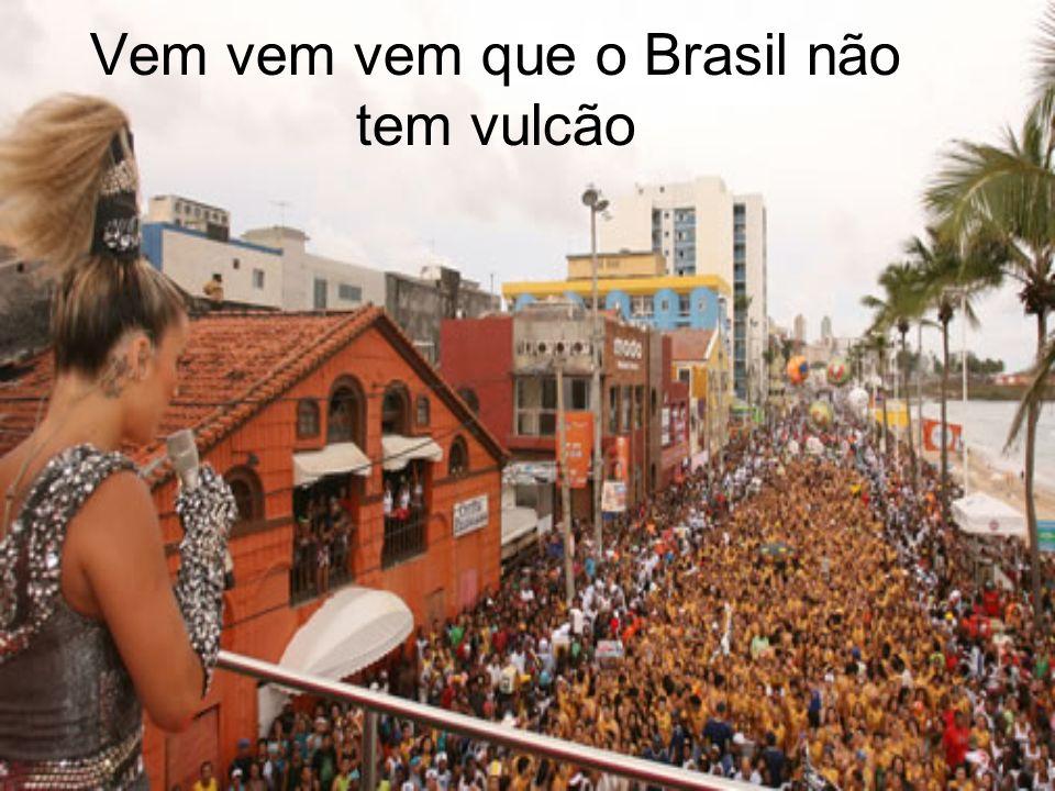 Vem vem vem que o Brasil não tem vulcão