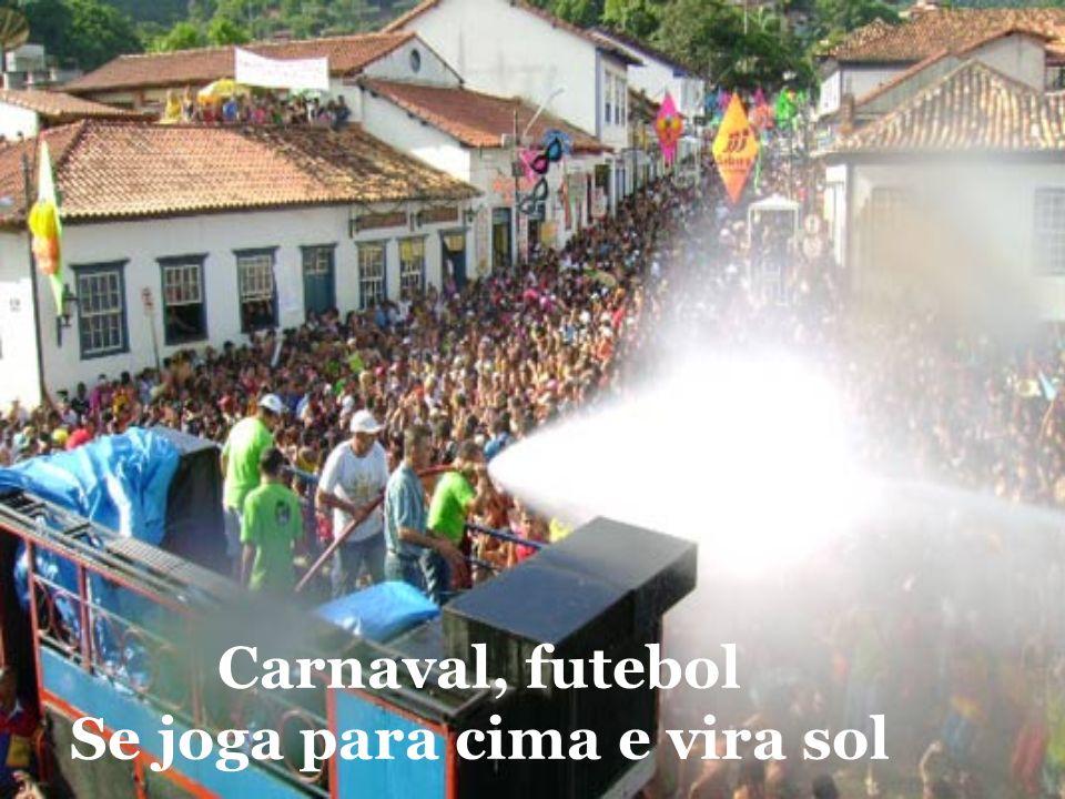 Carnaval, futebol Se joga para cima e vira sol