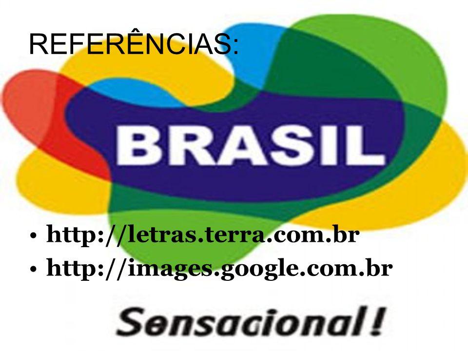 REFERÊNCIAS: http://letras.terra.com.br http://images.google.com.br