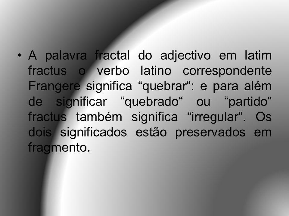 A palavra fractal do adjectivo em latim fractus o verbo latino correspondente Frangere significa quebrar : e para além de significar quebrado ou partido fractus também significa irregular .