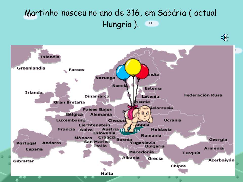 Martinho nasceu no ano de 316, em Sabária ( actual Hungria ).