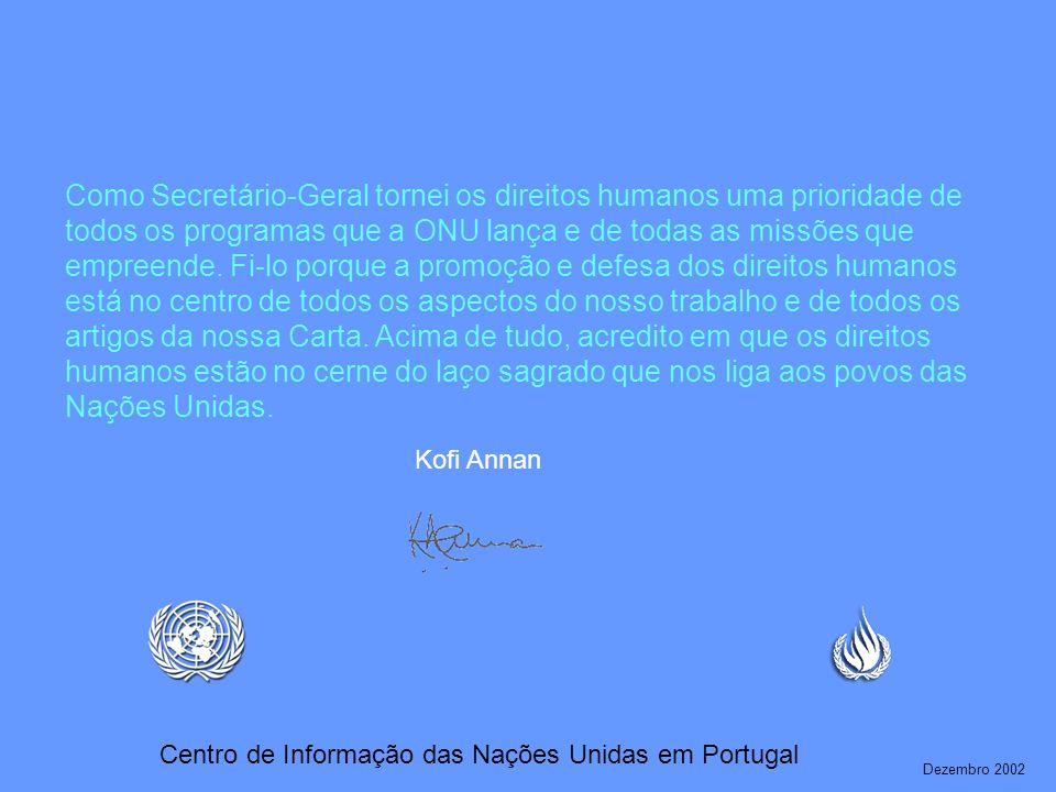 Como Secretário-Geral tornei os direitos humanos uma prioridade de todos os programas que a ONU lança e de todas as missões que empreende. Fi-lo porque a promoção e defesa dos direitos humanos está no centro de todos os aspectos do nosso trabalho e de todos os artigos da nossa Carta. Acima de tudo, acredito em que os direitos humanos estão no cerne do laço sagrado que nos liga aos povos das Nações Unidas.