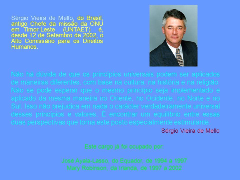 Sérgio Vieira de Mello, do Brasil, antigo Chefe da missão da ONU em Timor-Leste (UNTAET) é, desde 12 de Setembro de 2002, o Alto Comissário para os Direitos Humanos.