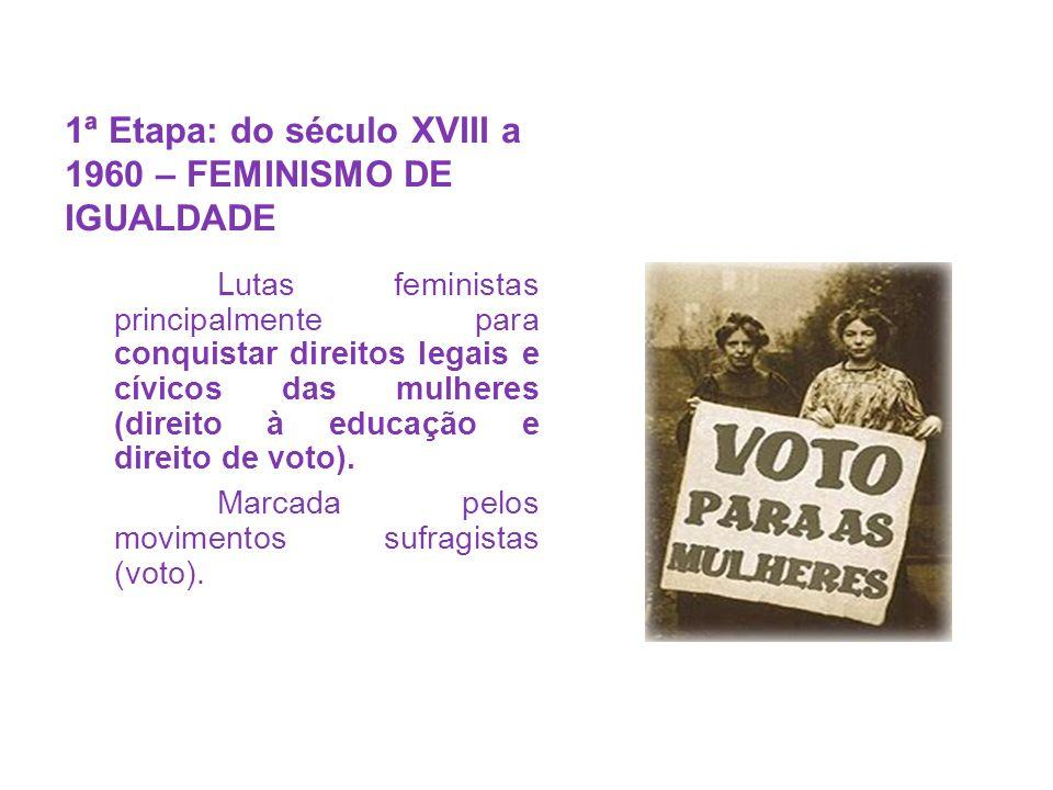 1ª Etapa: do século XVIII a 1960 – FEMINISMO DE IGUALDADE