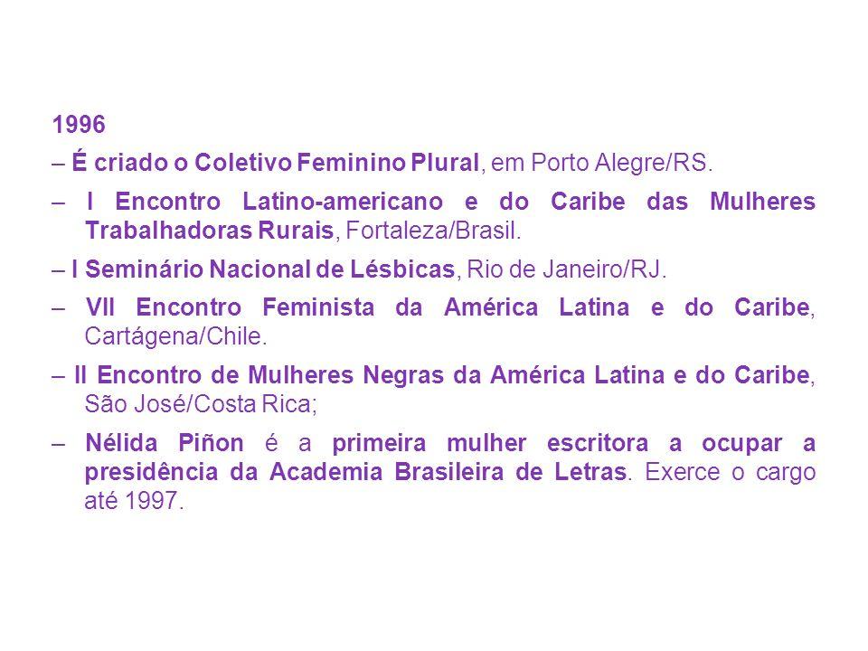 1996 – É criado o Coletivo Feminino Plural, em Porto Alegre/RS