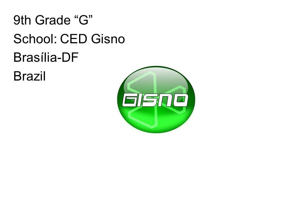 9th Grade G School: CED Gisno Brasília-DF Brazil