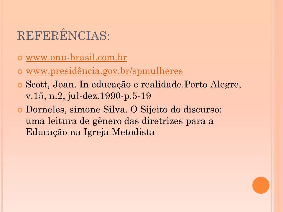 REFERÊNCIAS: www.onu-brasil.com.br www.presidência.gov.br/spmulheres