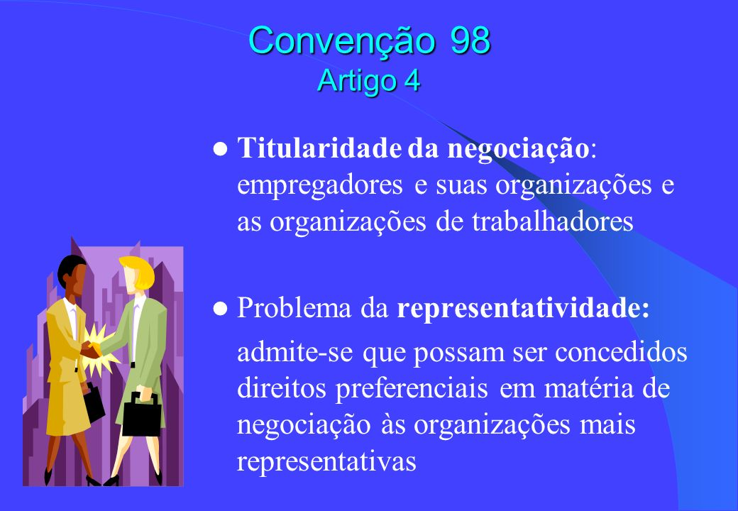 Convenção 98 Artigo 4Titularidade da negociação: empregadores e suas organizações e as organizações de trabalhadores.