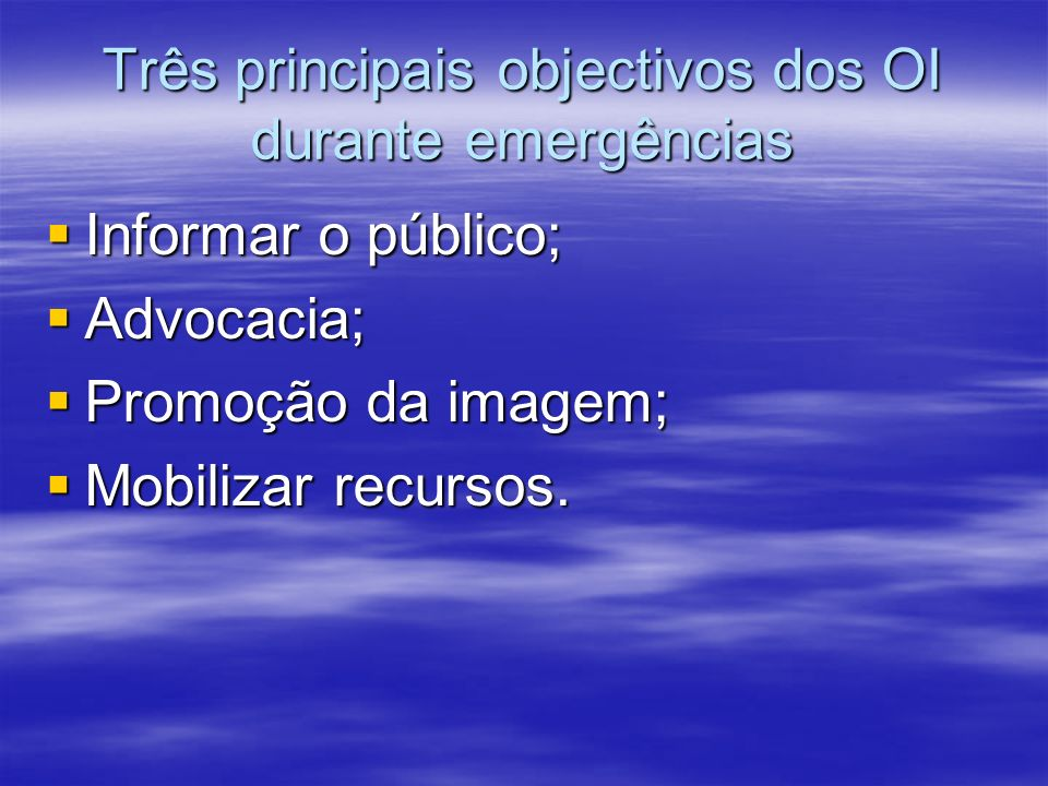 Três principais objectivos dos OI durante emergências