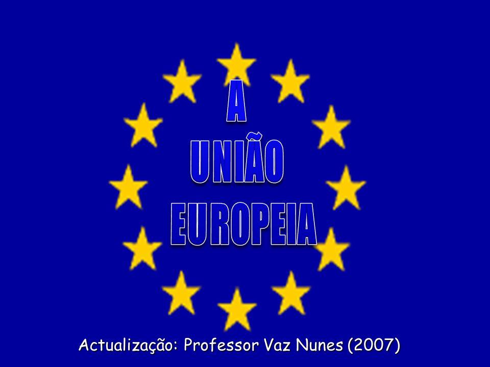 A UNIÃO EUROPEIA Actualização: Professor Vaz Nunes (2007)