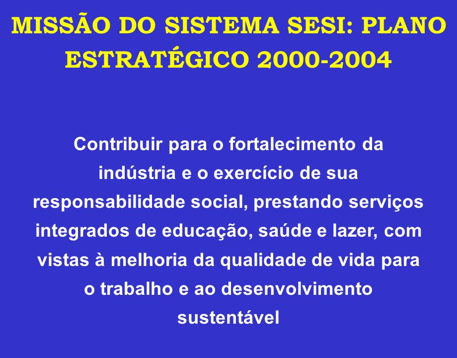 MISSÃO DO SISTEMA SESI: PLANO ESTRATÉGICO 2000-2004