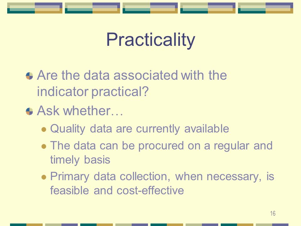 Practicality Are the data associated with the indicator practical