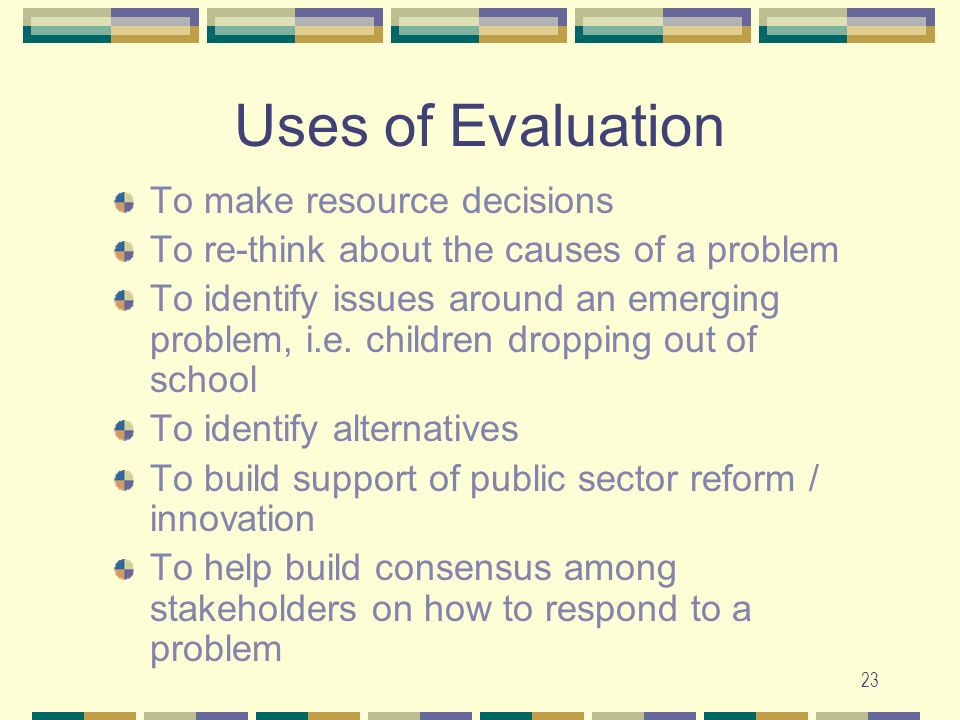 Uses of Evaluation To make resource decisions