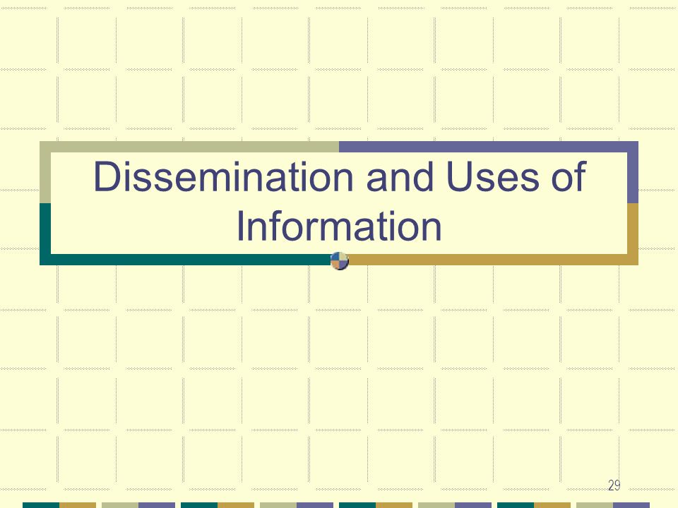 Dissemination and Uses of Information