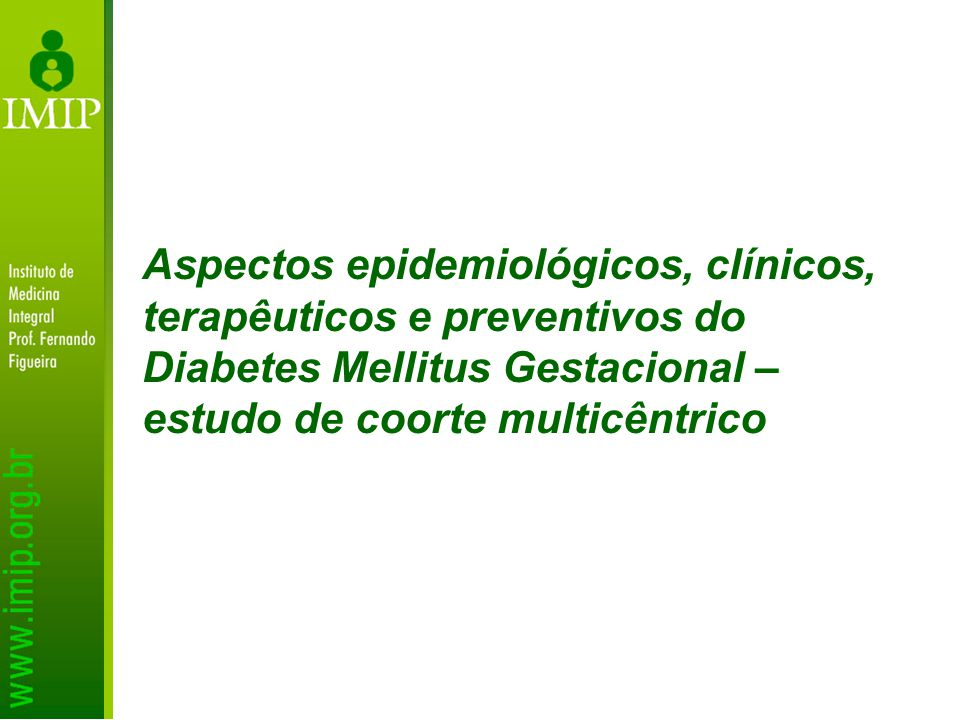 Aspectos epidemiológicos, clínicos, terapêuticos e preventivos do Diabetes Mellitus Gestacional –estudo de coorte multicêntrico