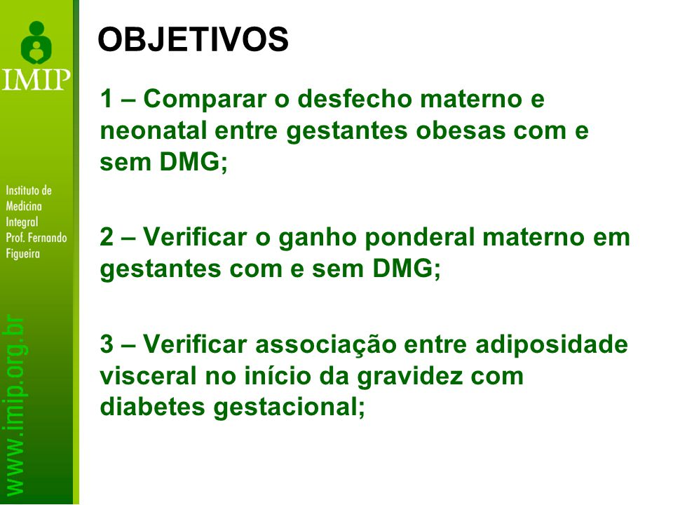 OBJETIVOS 1 – Comparar o desfecho materno e neonatal entre gestantes obesas com e sem DMG;