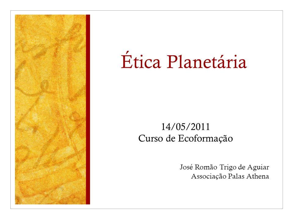 Ética Planetária 14/05/2011 Curso de Ecoformação