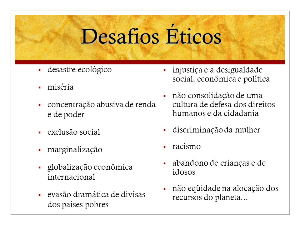 Desafios Éticos injustiça e a desigualdade social, econômica e política.