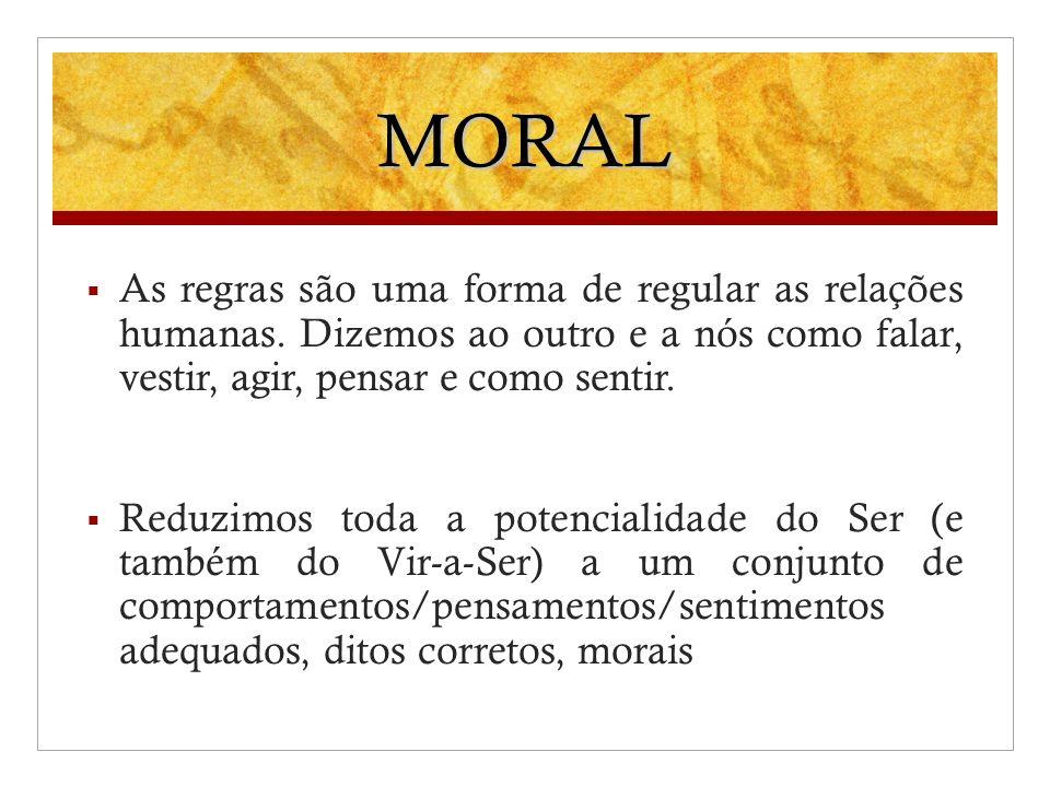 MORAL As regras são uma forma de regular as relações humanas. Dizemos ao outro e a nós como falar, vestir, agir, pensar e como sentir.