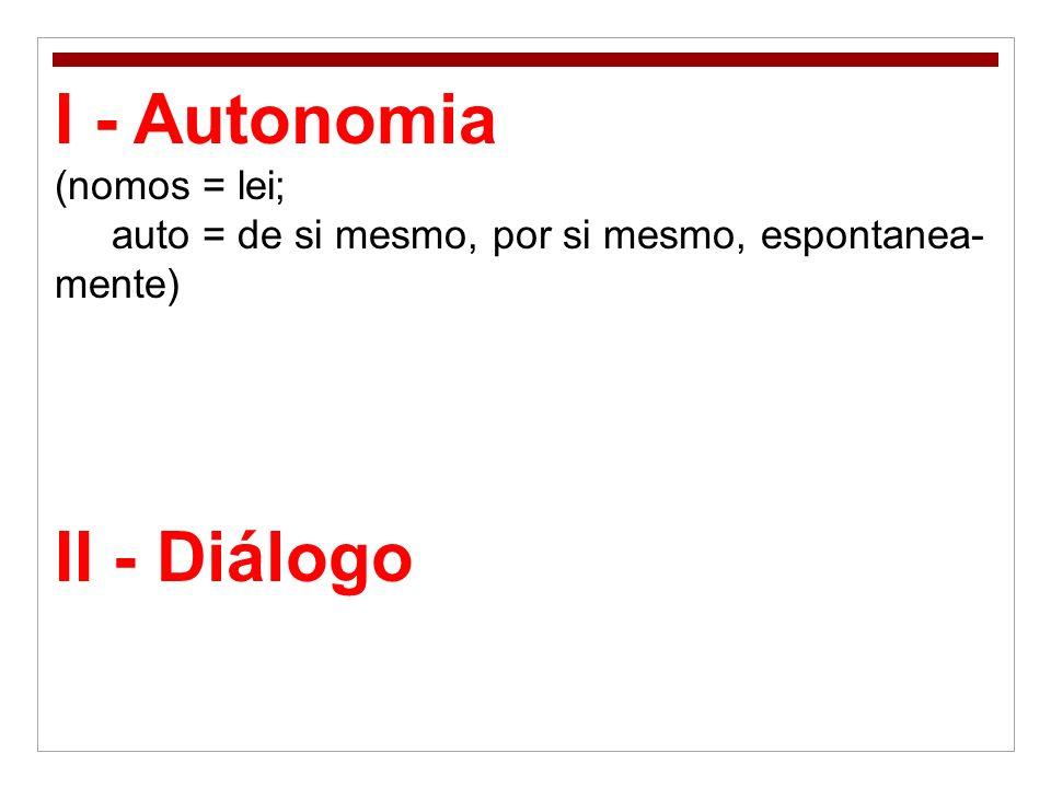 I - Autonomia II - Diálogo (nomos = lei;