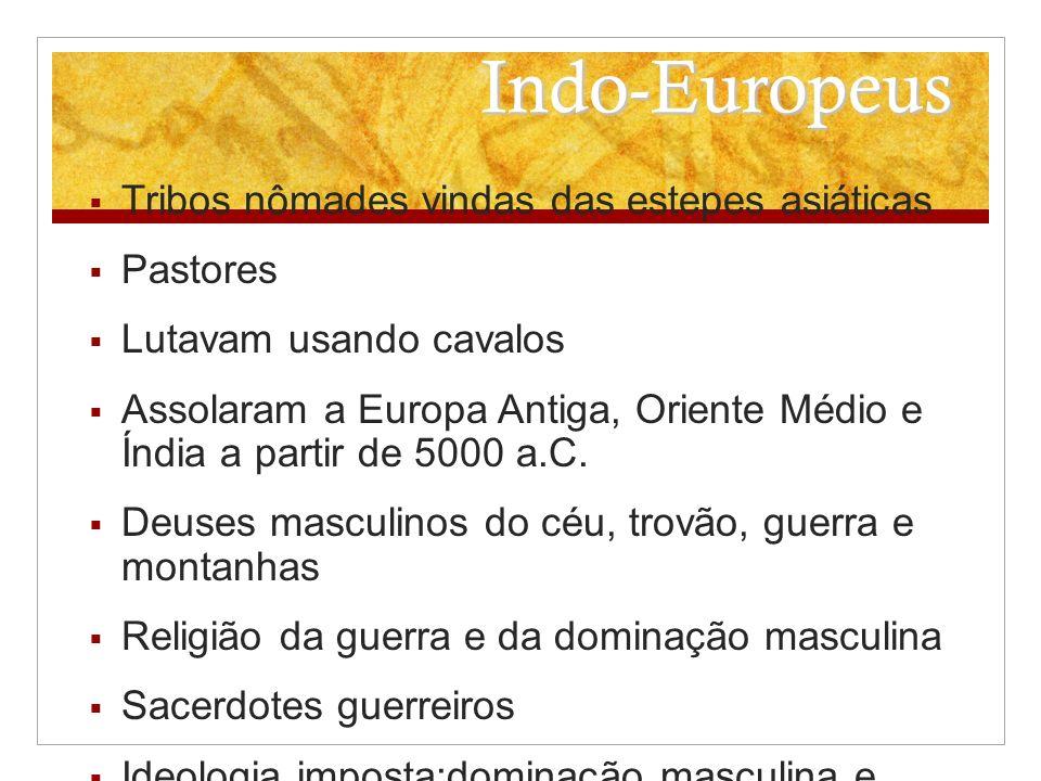 Indo-Europeus Tribos nômades vindas das estepes asiáticas Pastores
