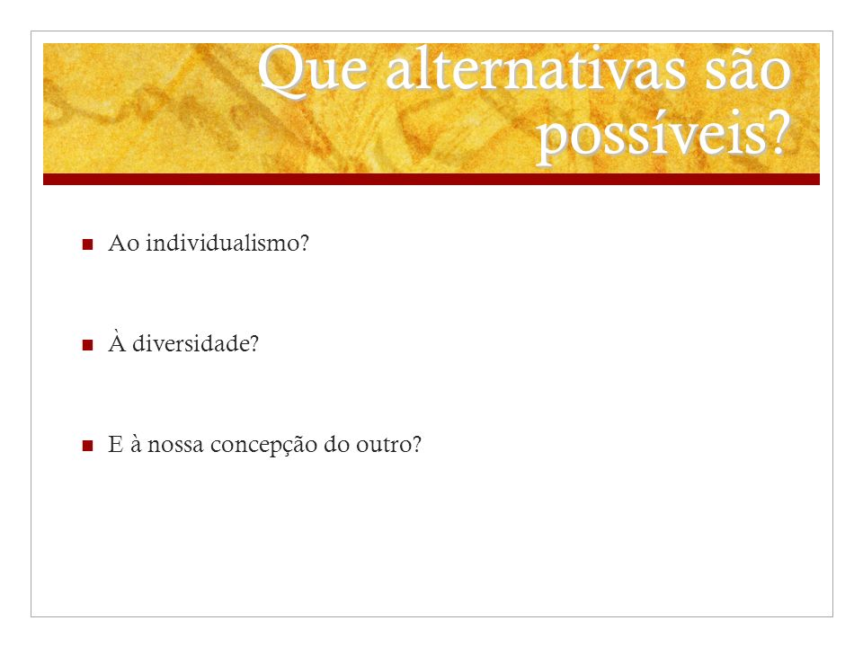 Que alternativas são possíveis