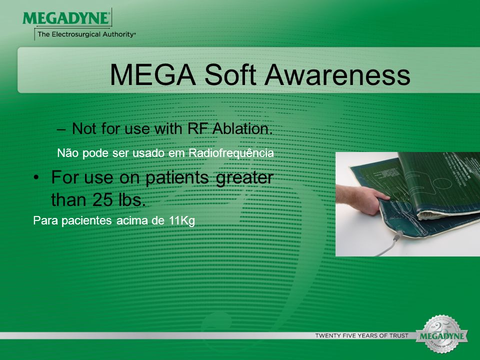 MEGA Soft Awareness For use on patients greater than 25 lbs.