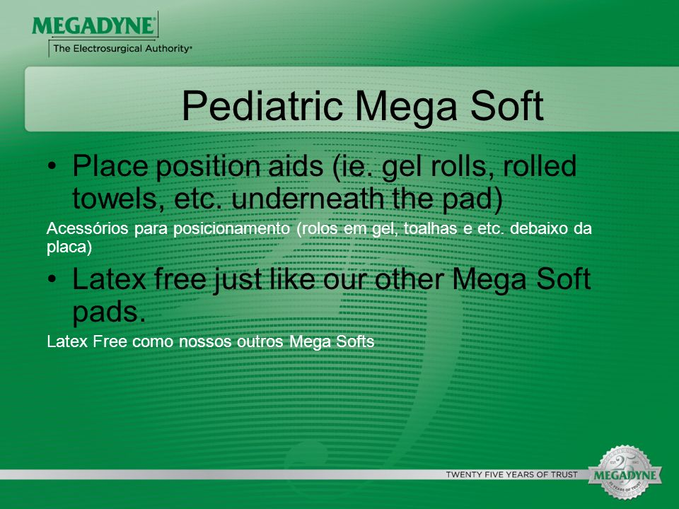 Pediatric Mega Soft Place position aids (ie. gel rolls, rolled towels, etc. underneath the pad)
