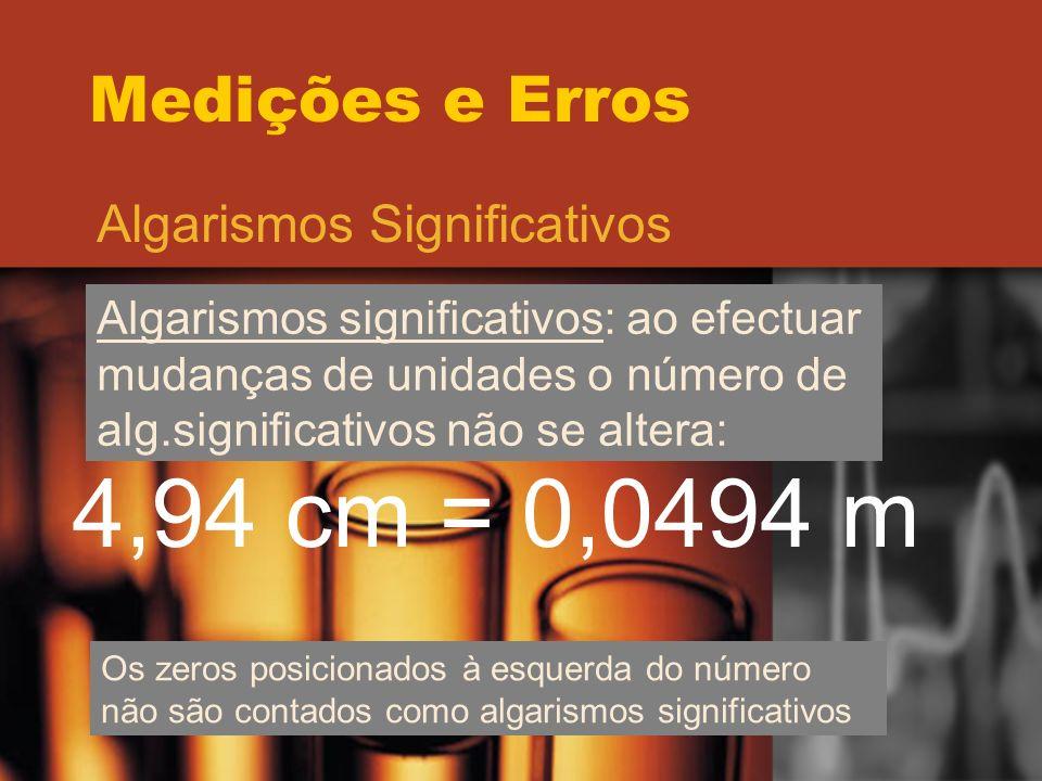 4,94 cm = 0,0494 m Medições e Erros Algarismos Significativos