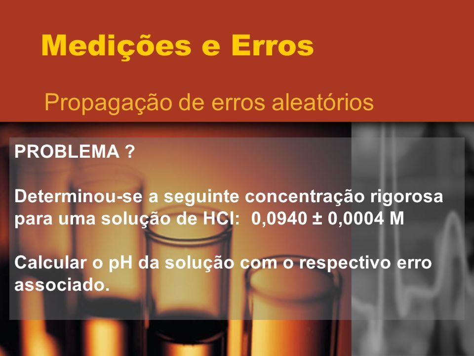 Medições e Erros Propagação de erros aleatórios PROBLEMA