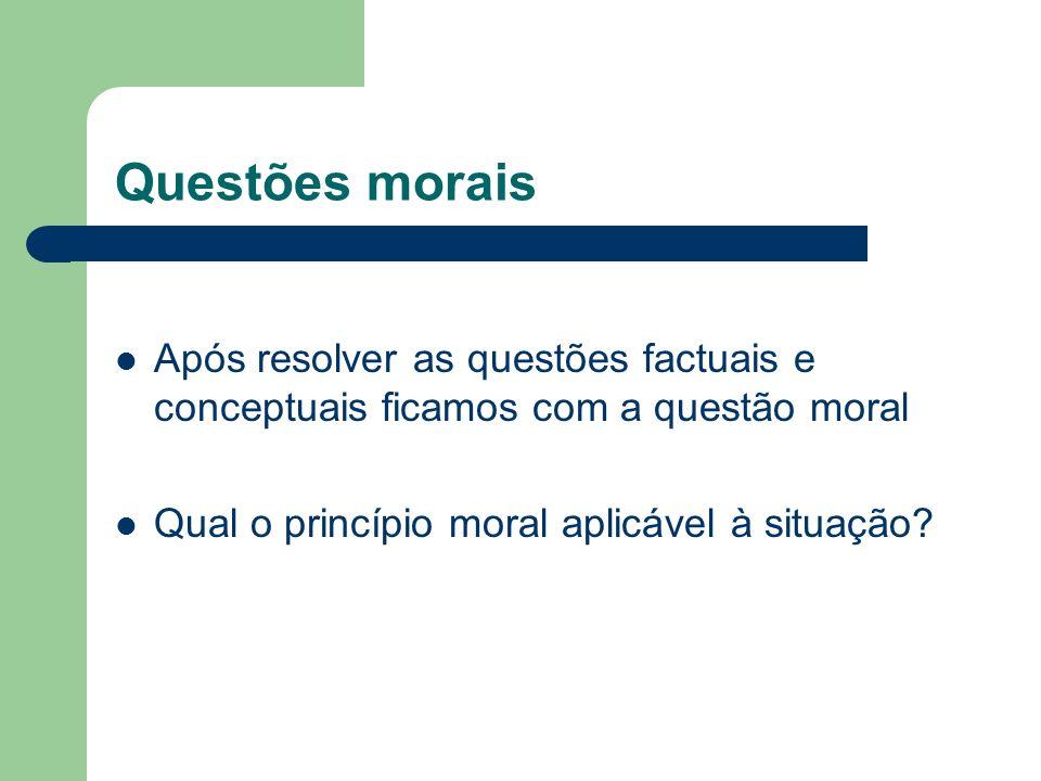 Questões morais Após resolver as questões factuais e conceptuais ficamos com a questão moral.