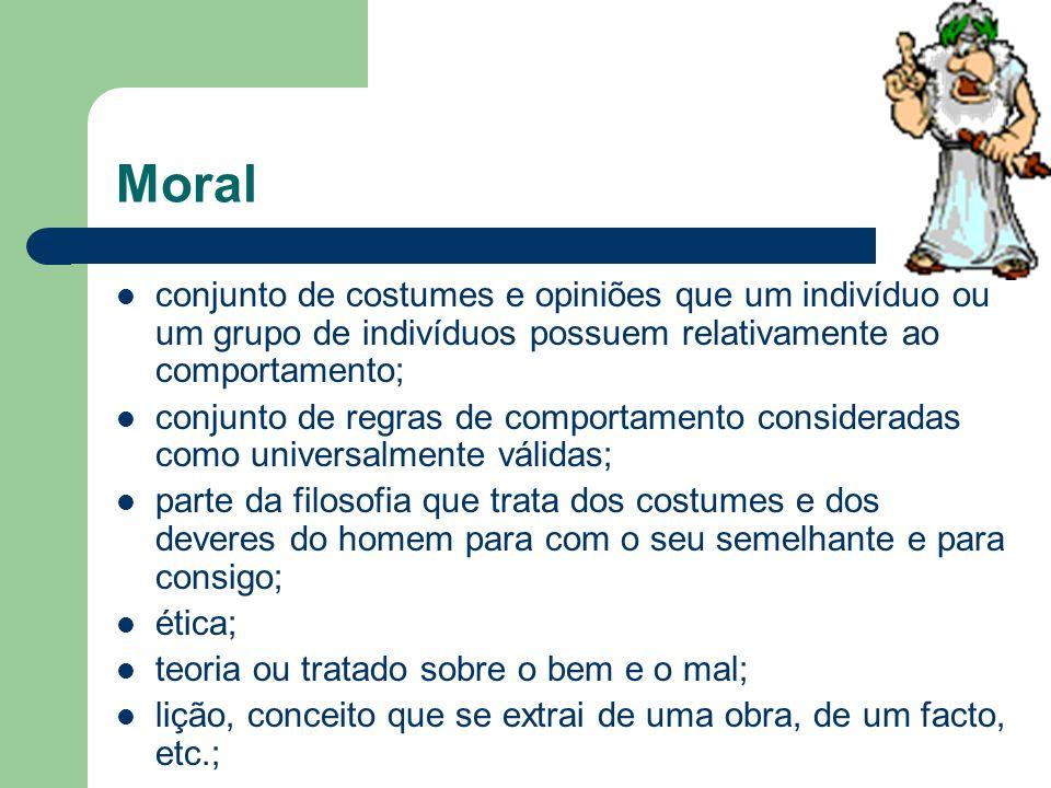 Moral conjunto de costumes e opiniões que um indivíduo ou um grupo de indivíduos possuem relativamente ao comportamento;
