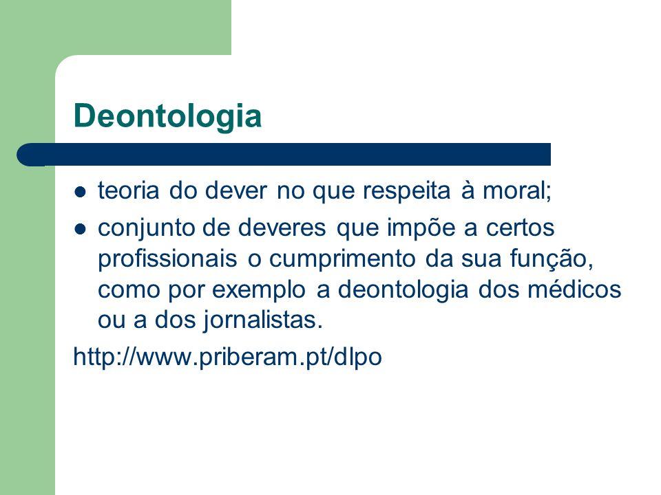 Deontologia teoria do dever no que respeita à moral;