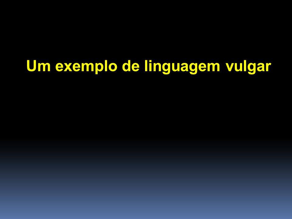 Um exemplo de linguagem vulgar