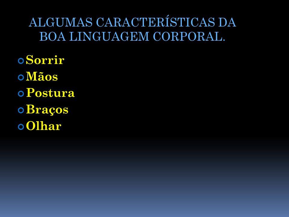 ALGUMAS CARACTERÍSTICAS DA BOA LINGUAGEM CORPORAL.