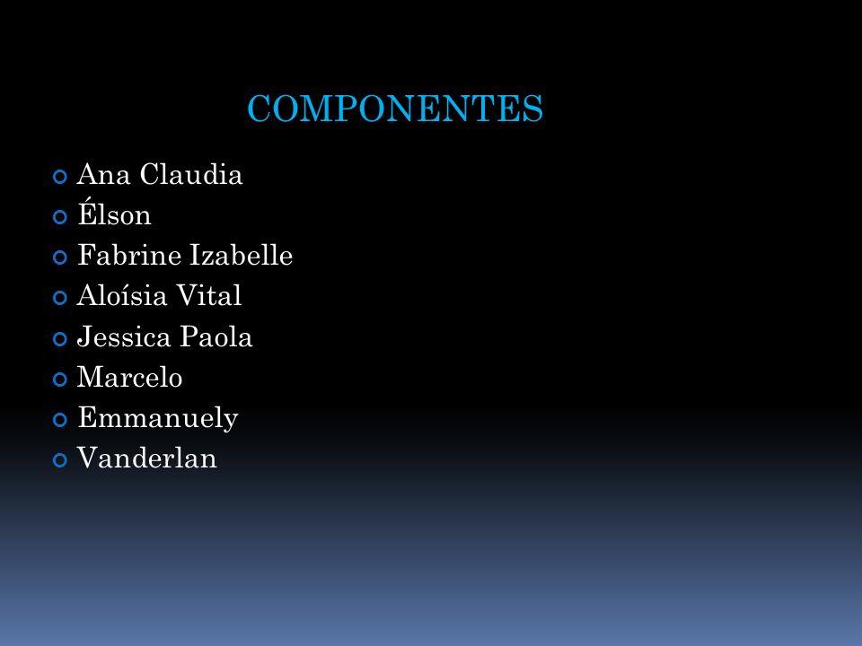 COMPONENTES Ana Claudia Élson Fabrine Izabelle Aloísia Vital