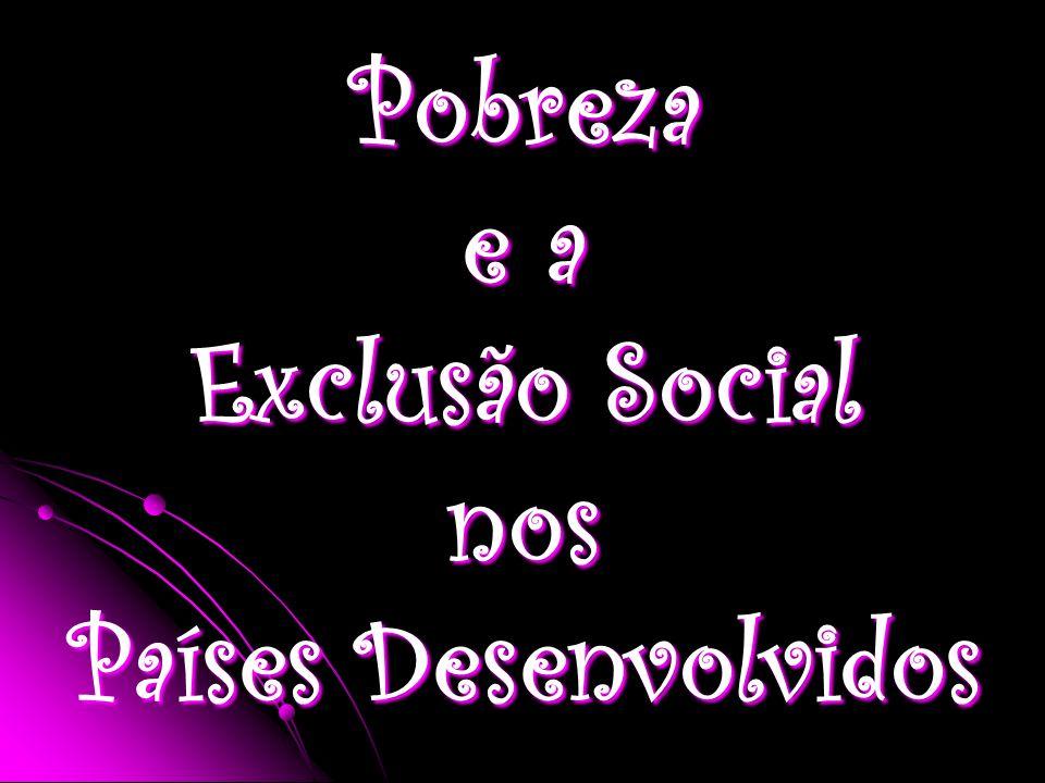 Pobreza e a Exclusão Social nos Países Desenvolvidos