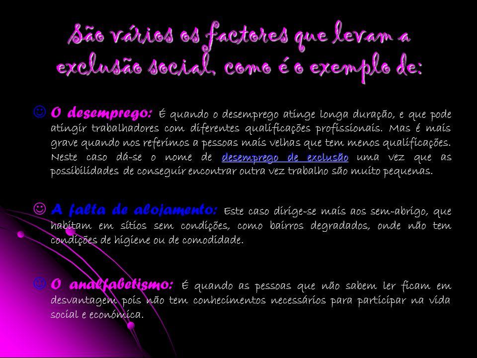 São vários os factores que levam a exclusão social, como é o exemplo de: