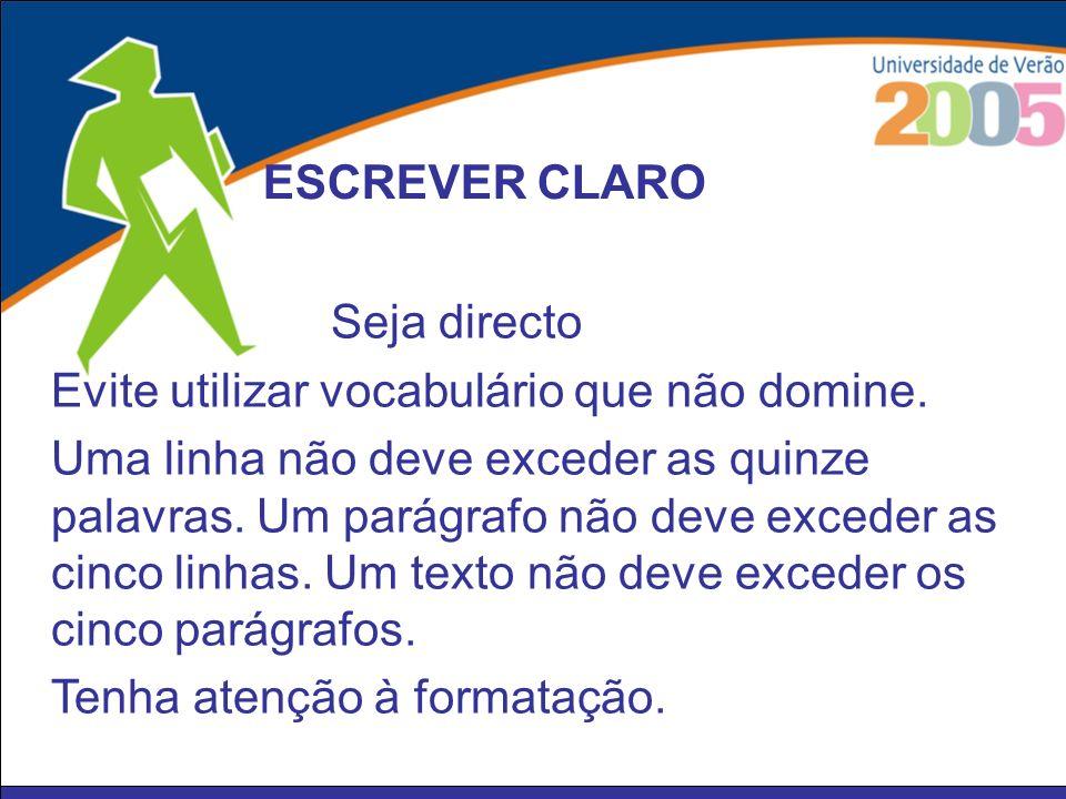 ESCREVER CLARO Seja directo. Evite utilizar vocabulário que não domine.