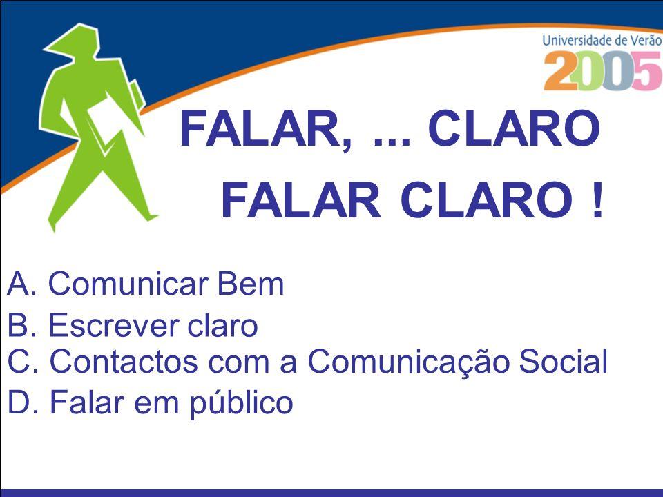FALAR, ... CLARO FALAR CLARO ! A. Comunicar Bem B. Escrever claro